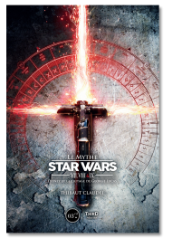 Le Mythe Star Wars. Épisodes VII,VIII & IX : Disney et l'héritage de George Lucas