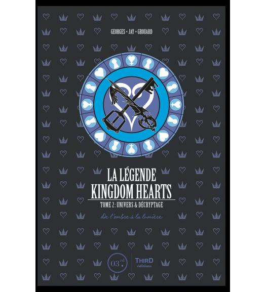 La Légende Kingdom Hearts. Tome 2 : Univers et décryptage. De l'ombre à la lumière