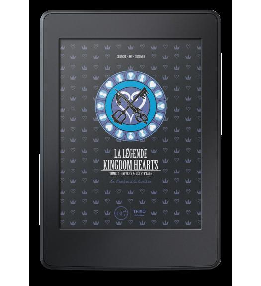 La Légende Kingdom Hearts. Tome 2 : Univers et décryptage. De l'ombre à la lumière - ebook