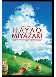 The Works of Hayao Miyazaki. The Japanese Animation Master
